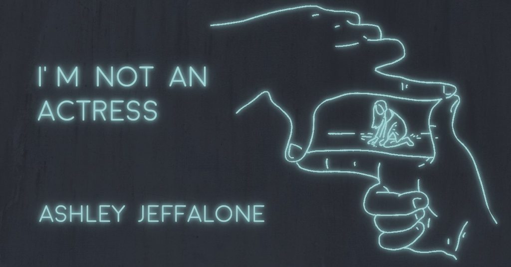 I AM NOT AN ACTRESS by Ashley Jeffalone