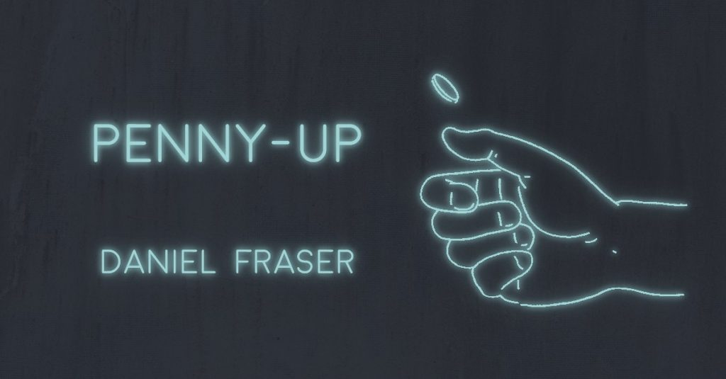 PENNY-UP by Daniel Fraser