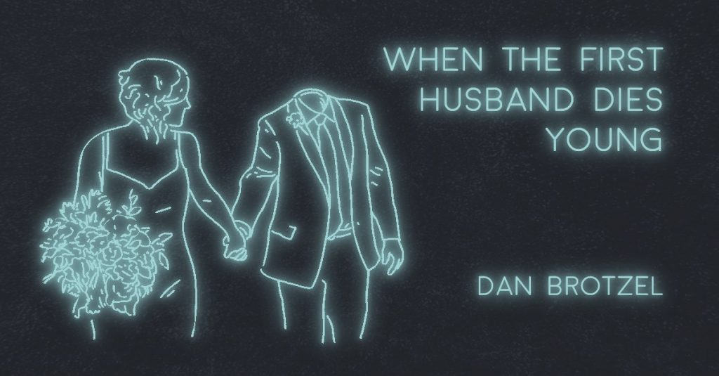 WHEN THE FIRST HUSBAND DIES YOUNG by Dan Brotzel