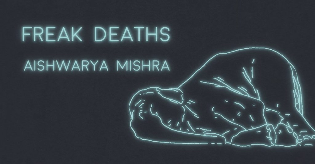 FREAK DEATHS by Aishwarya Mishra
