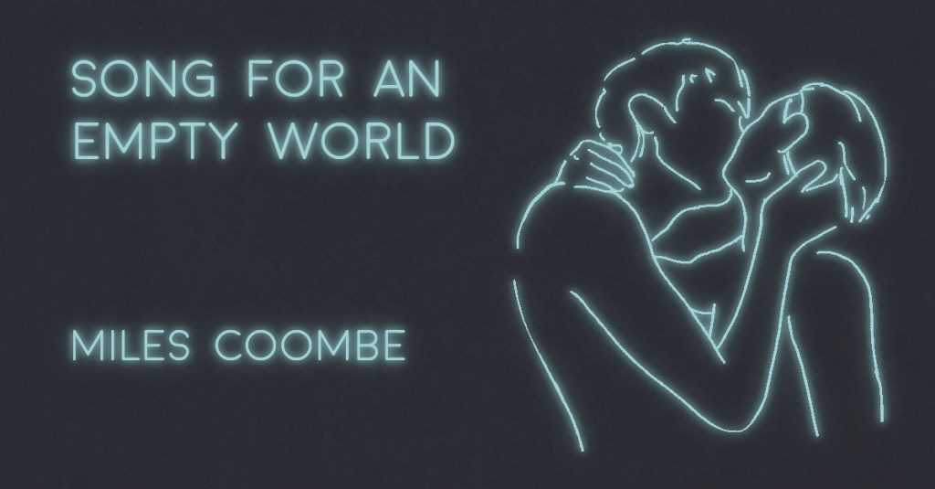 SONG FOR AN EMPTY WORLD by Miles Coombe