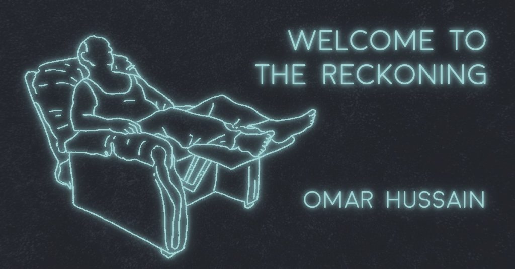 WELCOME TO THE RECKONING by Omar Hussain