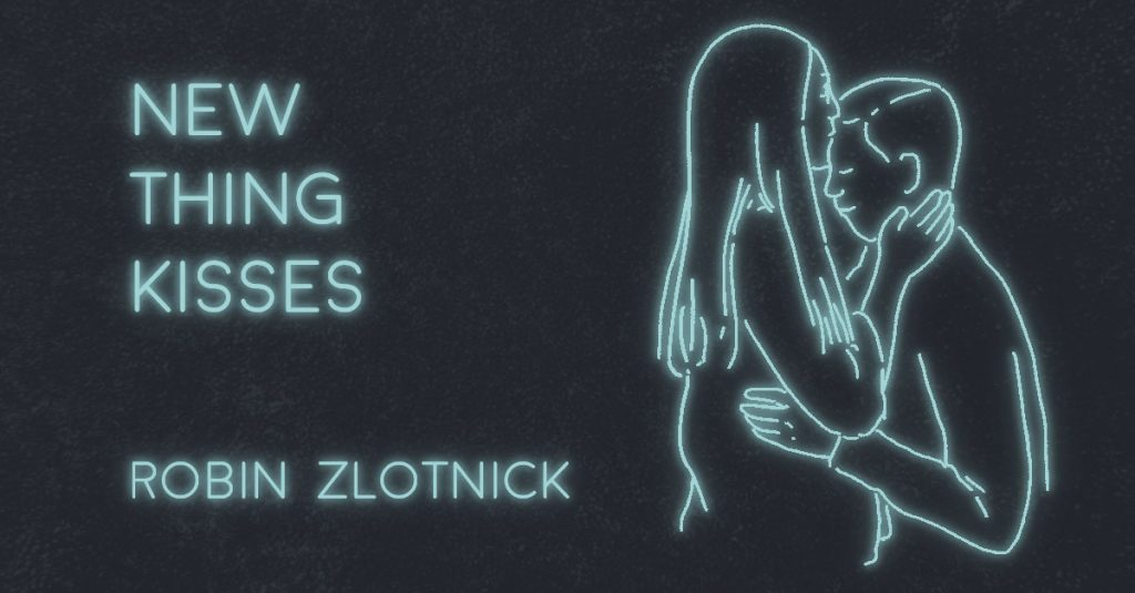 NEW THING KISSES by Robin Zlotnick