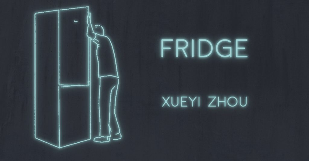 FRIDGE by Xueyi Zhou