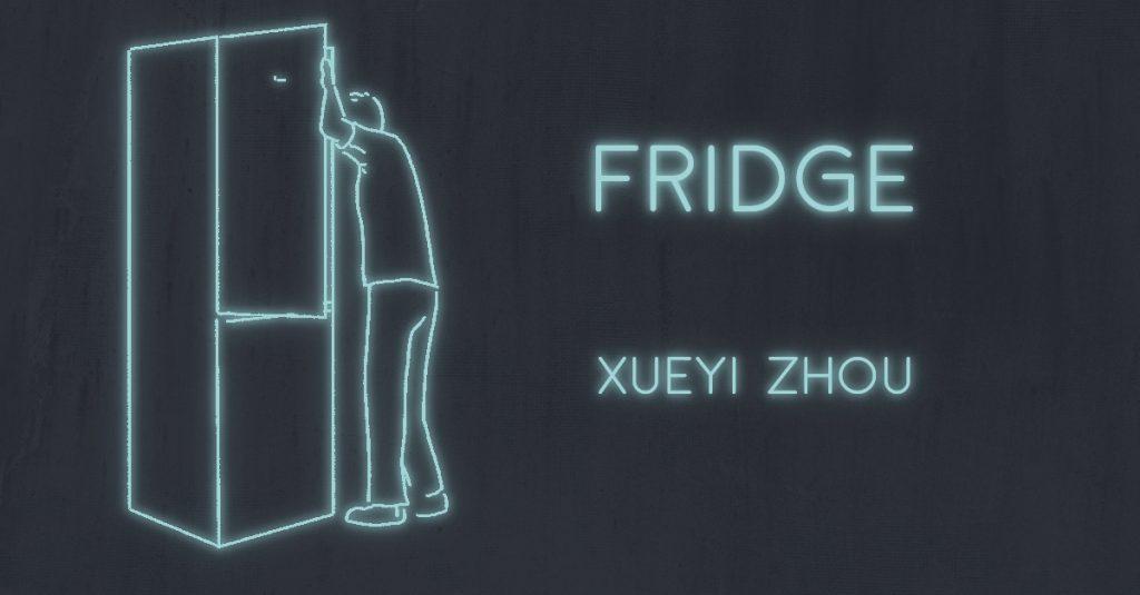 FRIDGE by Xueyi Zhou