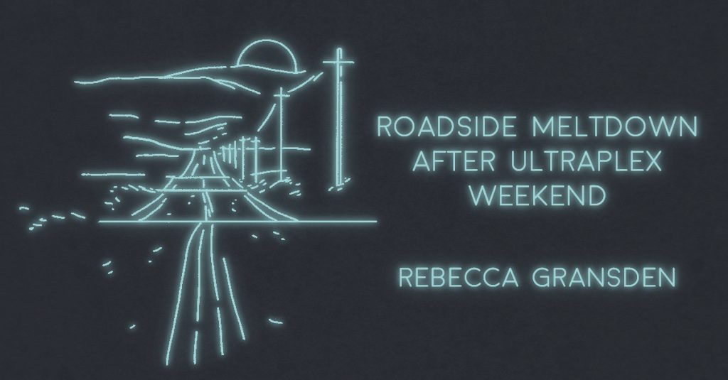 ROADSIDE MELTDOWN AFTER ULTRAPLEX WEEKEND by Rebecca Gransden