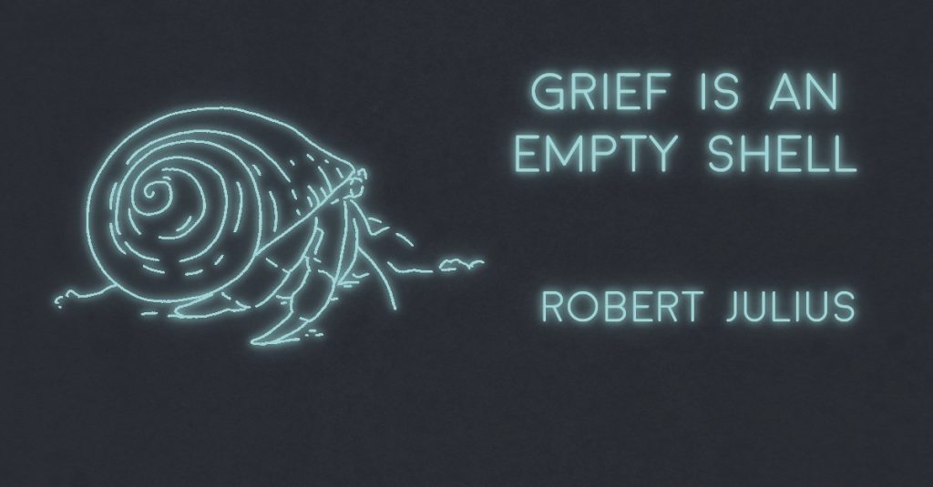 GRIEF IS AN EMPTY SHELL by Robert Julius