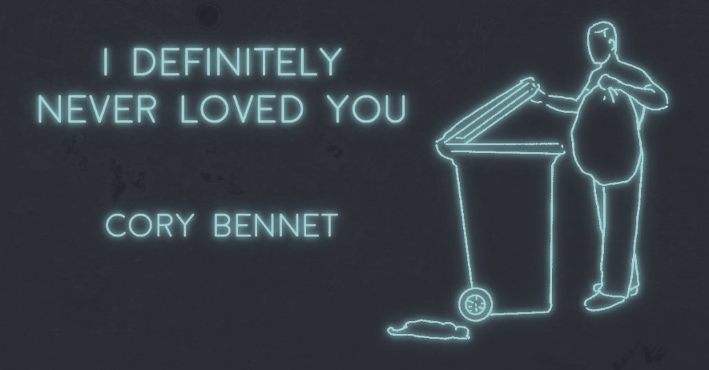 I DEFINITELY NEVER LOVED YOU by Cory Bennet