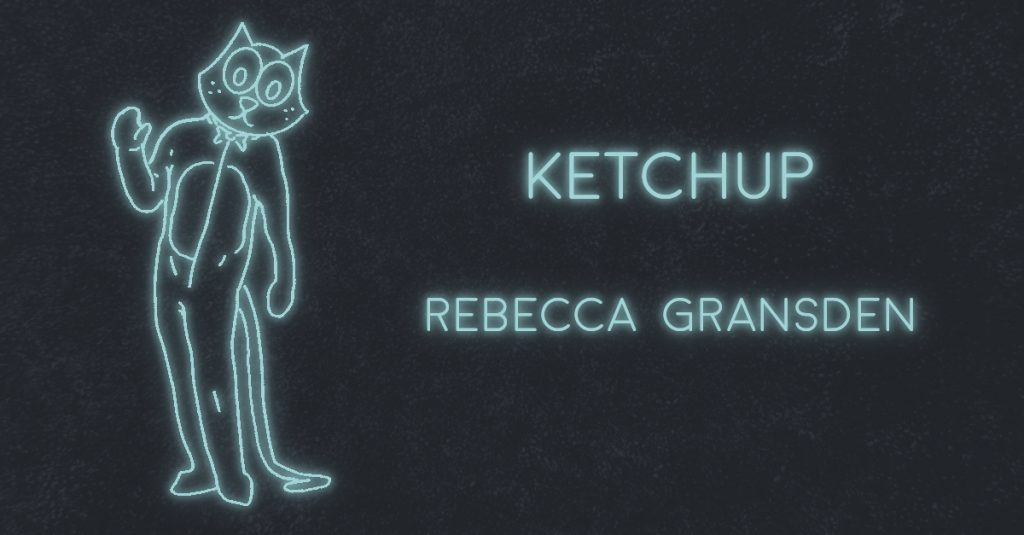 KETCHUP by Rebecca Gransden