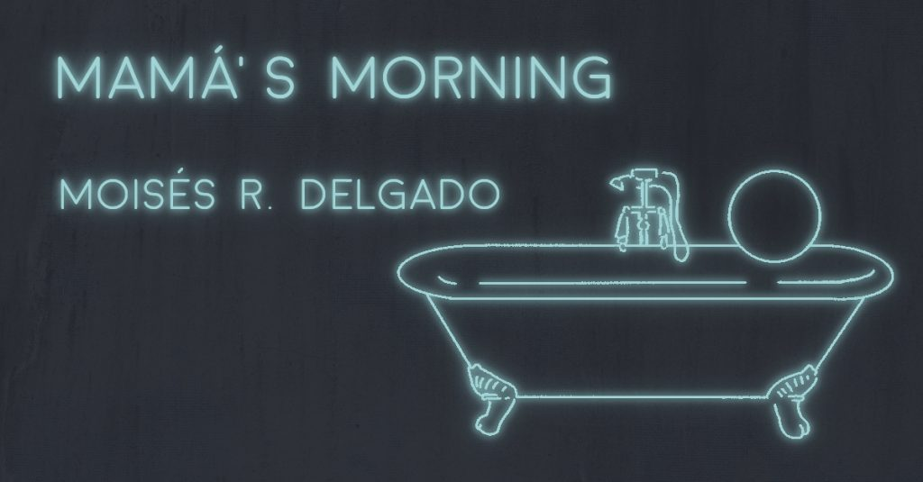 MAMÁ'S MORNING by Moisés R. Delgado