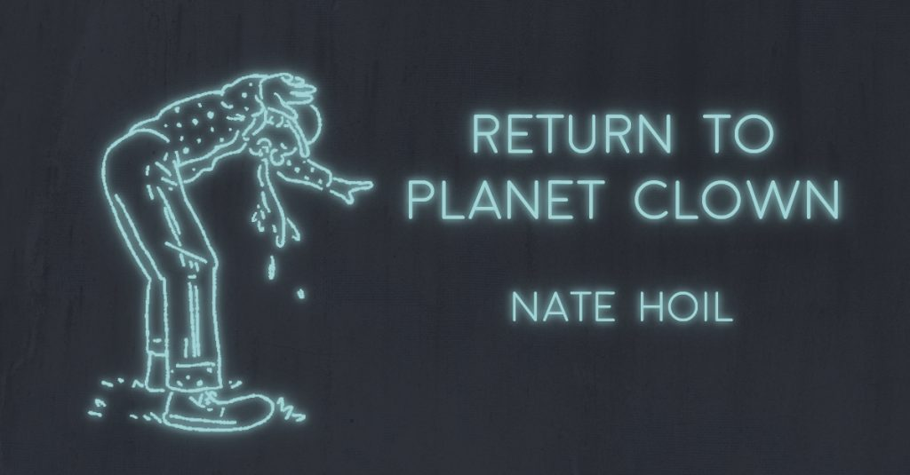 RETURN TO PLANET CLOWN by Nathan Hoil