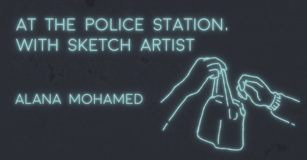 AT THE POLICE STATION, WITH SKETCH ARTIST by Alana Mohamed