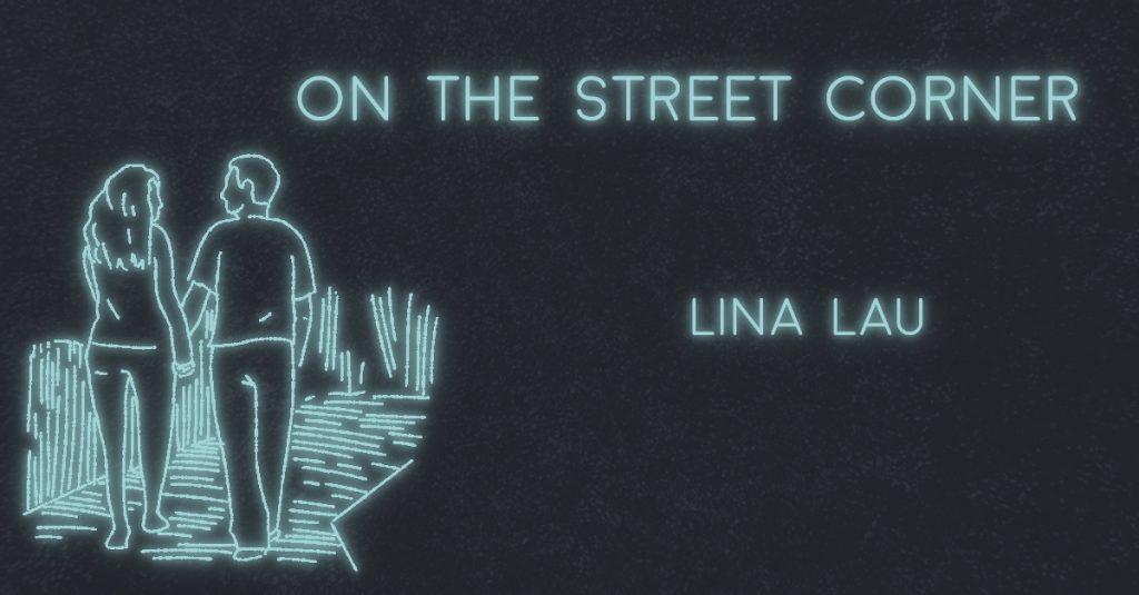 ON THE STREET CORNER by Lina Lau