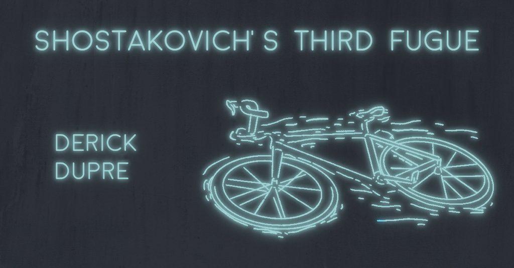 SHOSTAKOVICH'S THIRD FUGUE by Derick Dupre