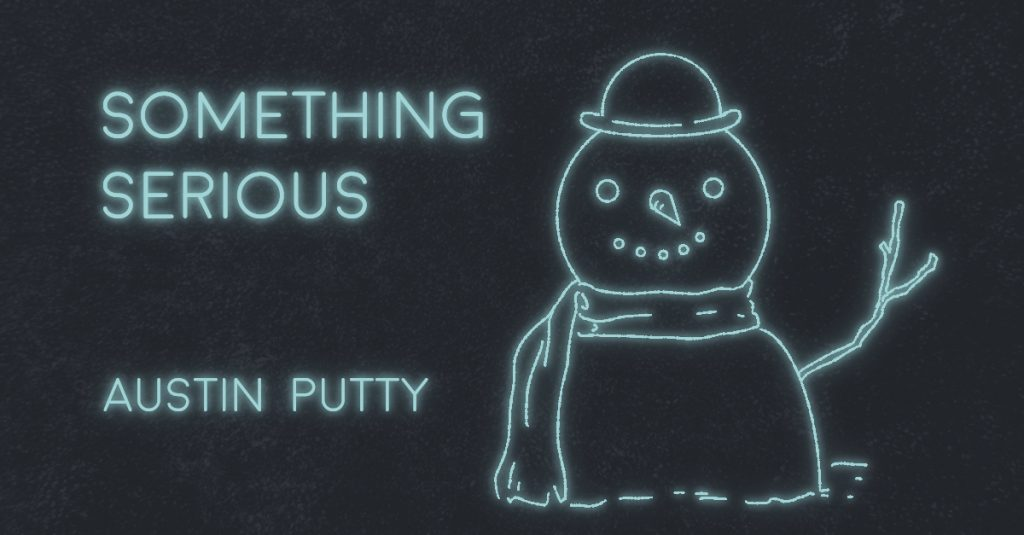 SOMETHING SERIOUS by Austin Putty