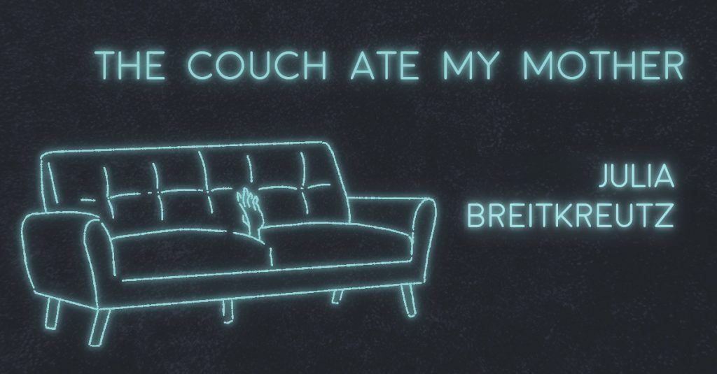 THE COUCH ATE MY MOTHER by Julia Breitkreutz