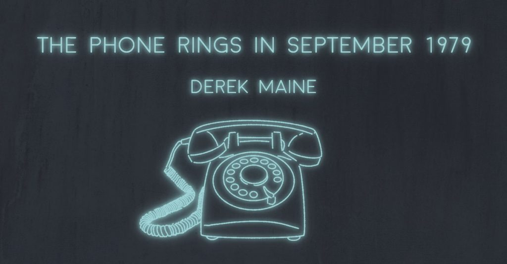 THE PHONE RINGS IN SEPTEMBER 1979 by Derek Maine
