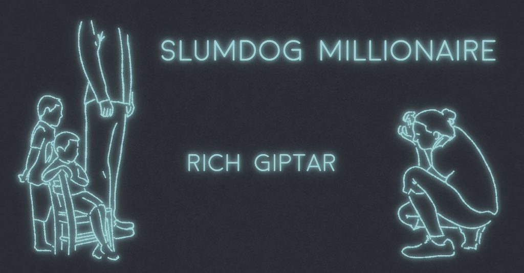 SLUMDOG MILLIONAIRE! by Rich Giptar