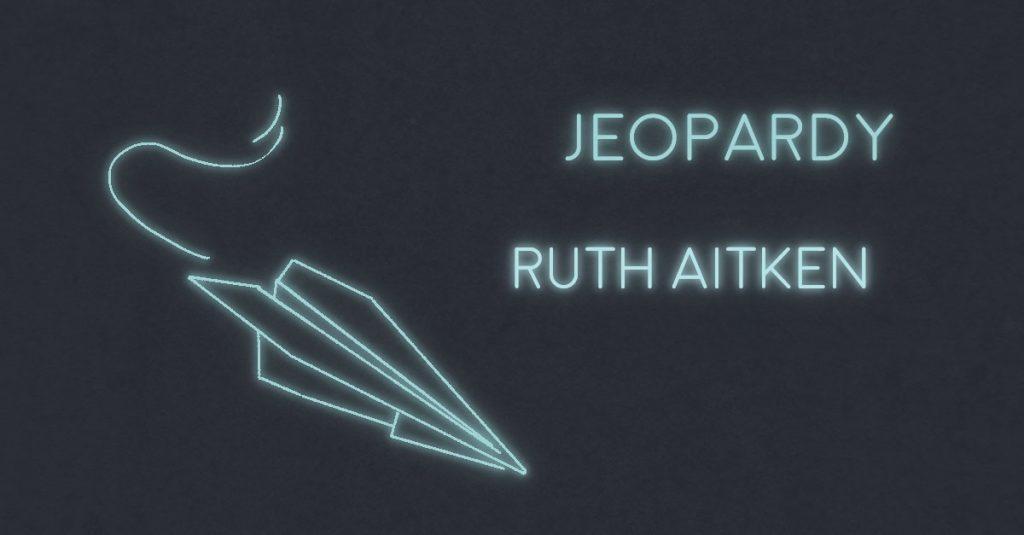 JEOPARDY by Ruth Aitken
