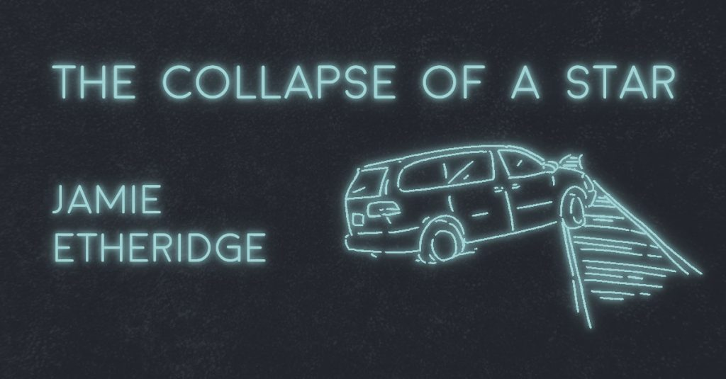 THE COLLAPSE OF A STAR by Jamie Etheridge