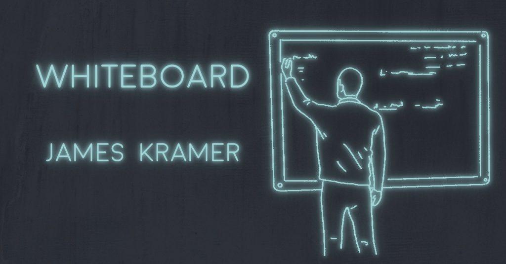 WHITEBOARD by James Kramer