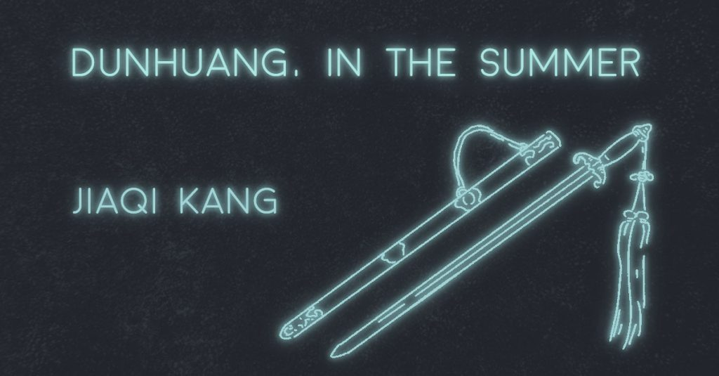 DUNHUANG, IN THE SUMMER by Jiaqi Kang