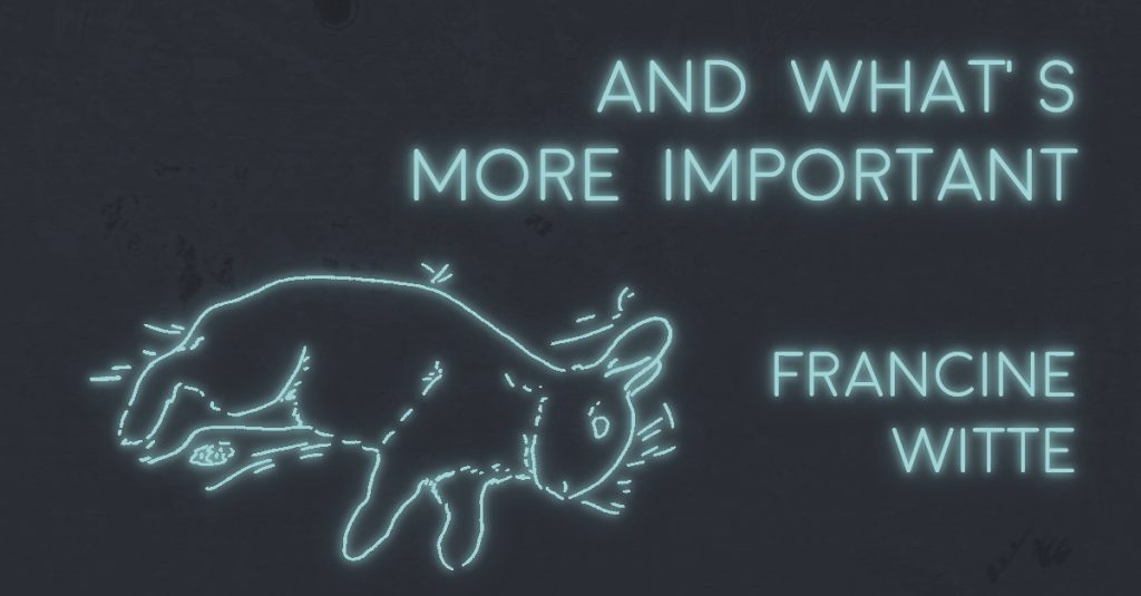 AND WHAT'S MORE IMPORTANT by Francine Witte