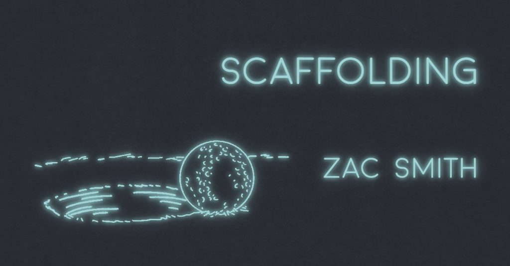 SCAFFOLDING by Zac Smith