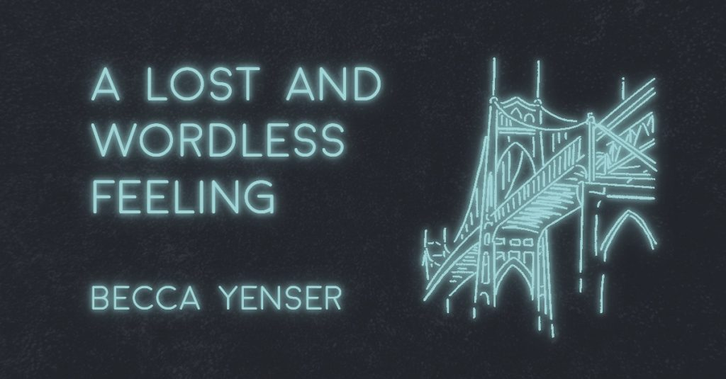 A LOST AND WORDLESS FEELING by Becca Yenser