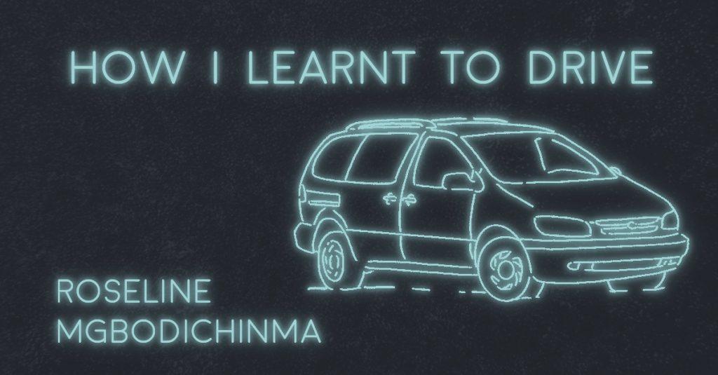 HOW I LEARNT TO DRIVE by Roseline Mgbodichinma