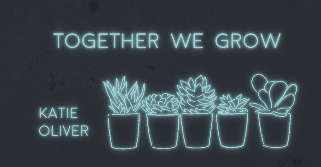TOGETHER WE GROW by Katie Oliver