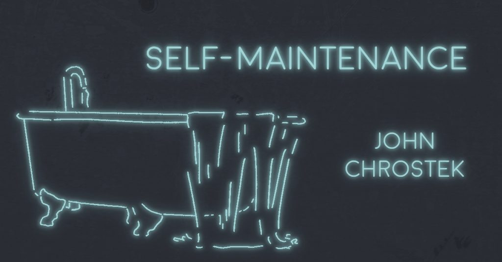 SELF-MAINTENANCE by John Chrostek