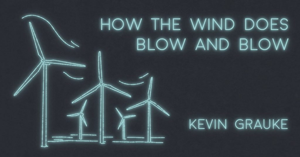 HOW THE WIND DOES BLOW AND BLOW by Kevin Grauke