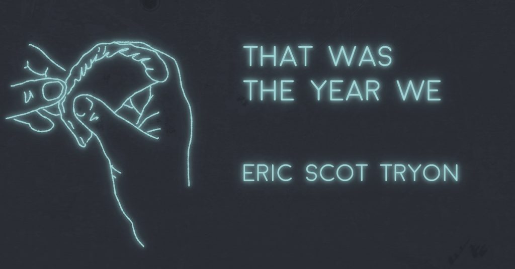 THAT WAS THE YEAR WE by Eric Scot Tryon