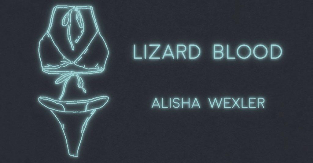 LIZARD BLOOD by Alisha Wexler