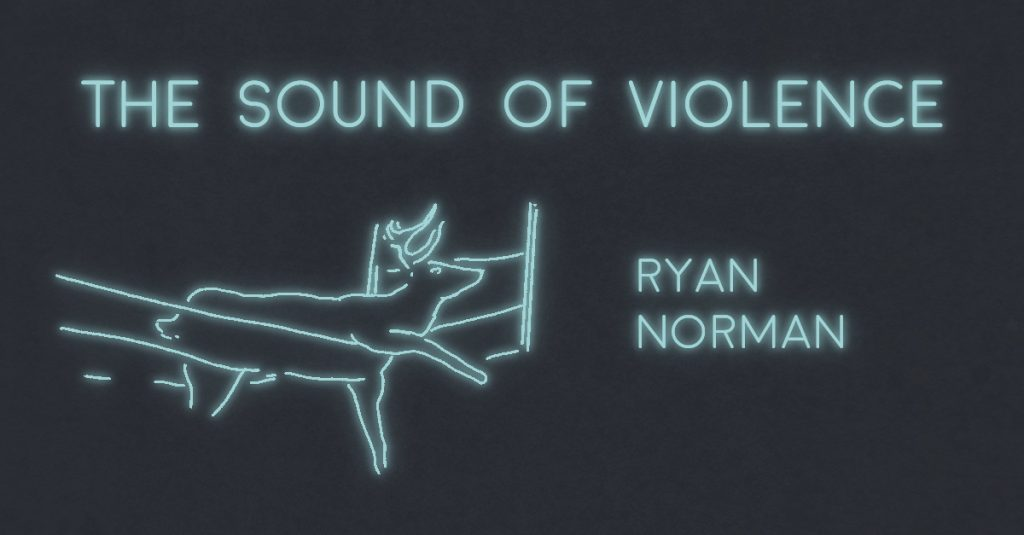 THE SOUND OF VIOLENCE by Ryan Norman