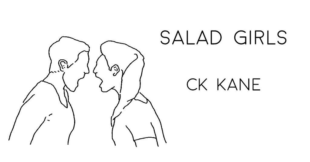 SALAD GIRLS by CK Kane