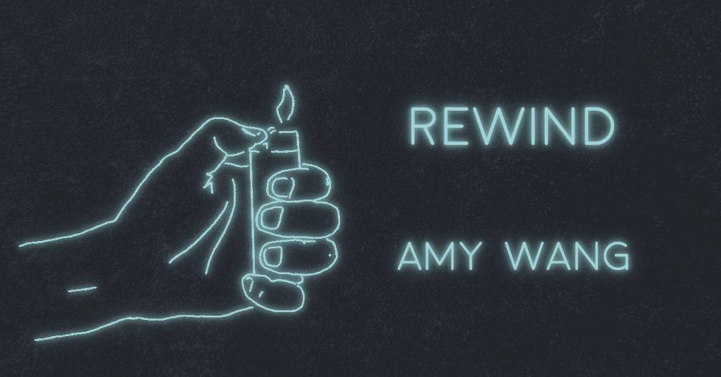 REWIND by Amy Wang