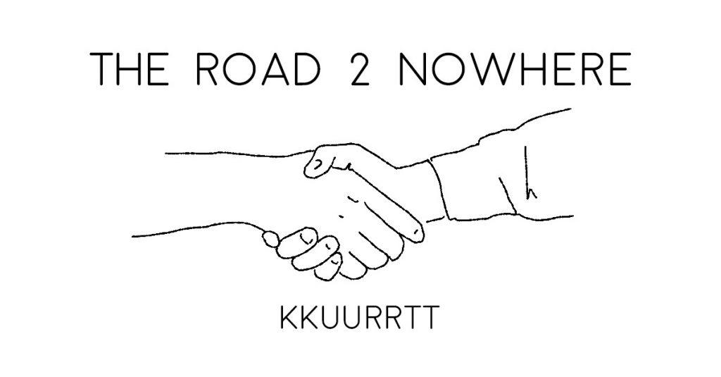 THE ROAD 2 NOWHERE by KKUURRTT