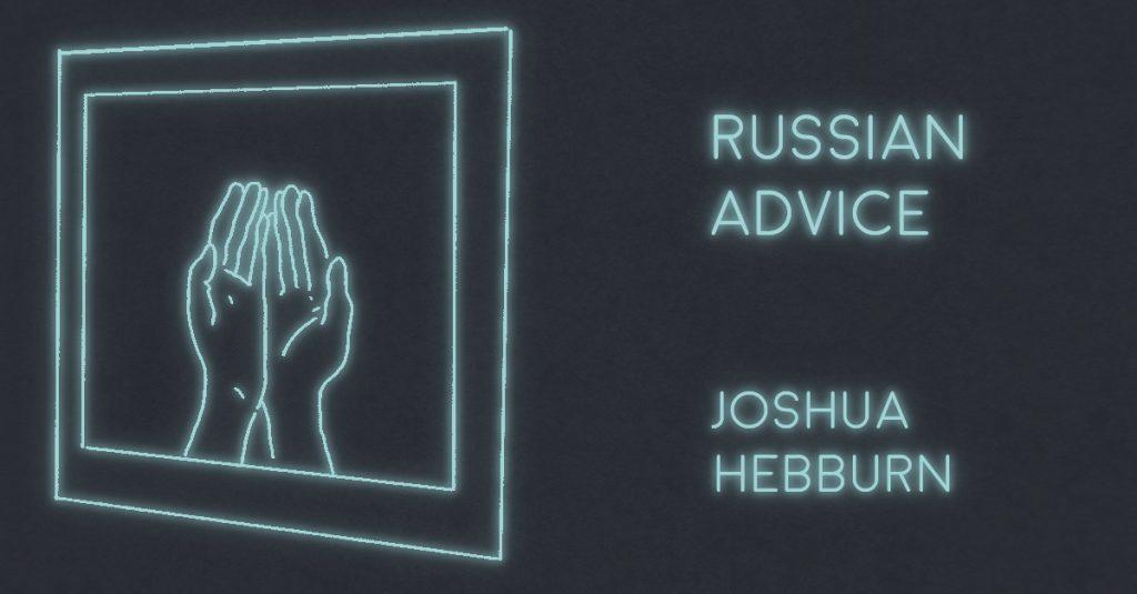 RUSSIAN ADVICE by Joshua Hebburn