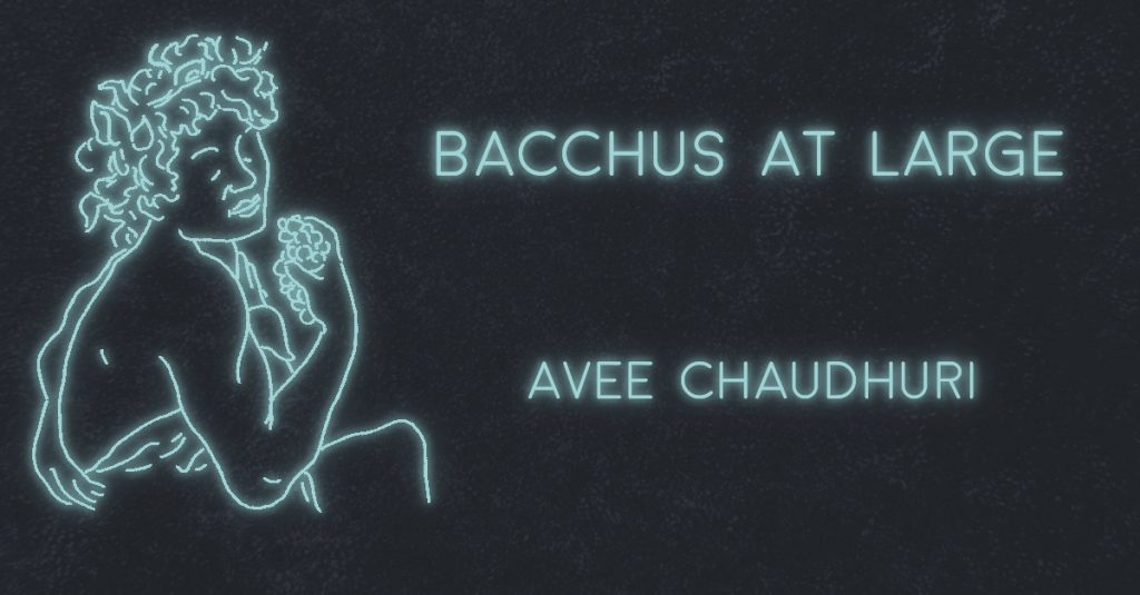 BACCHUS AT LARGE by Avee Chaudhuri