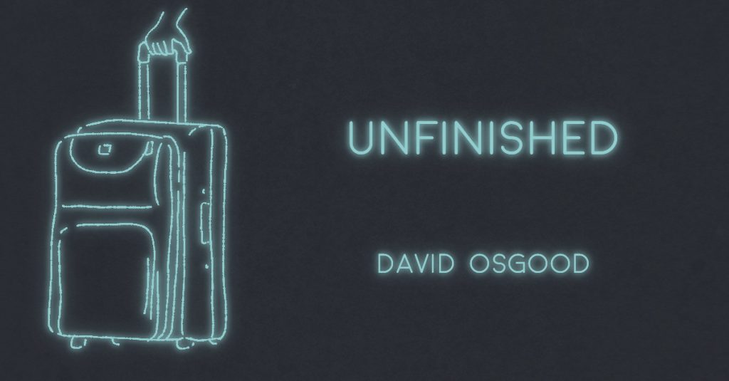 UNFINISHED by David Osgood
