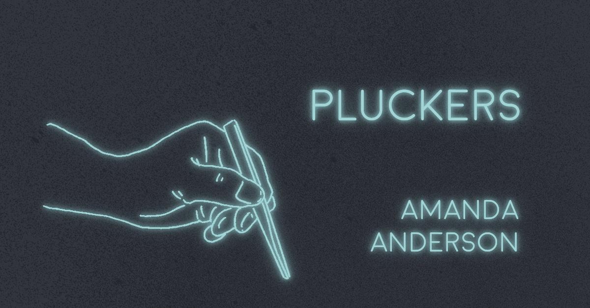PLUCKERS by Amanda Anderson