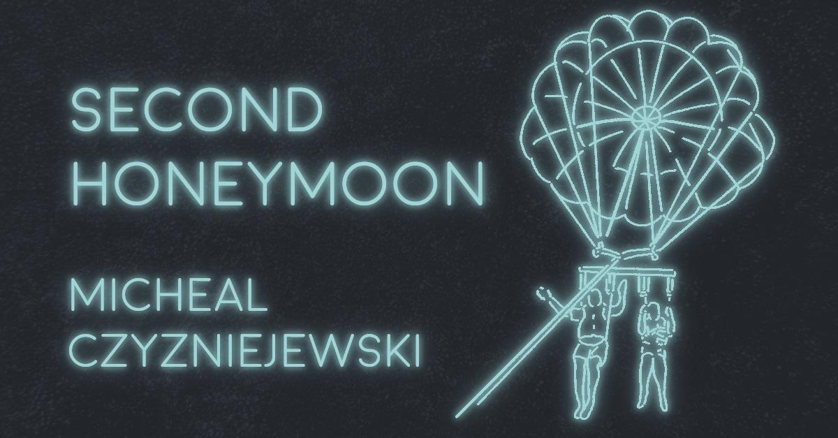 SECOND HONEYMOON by Michael Czyzniejewski