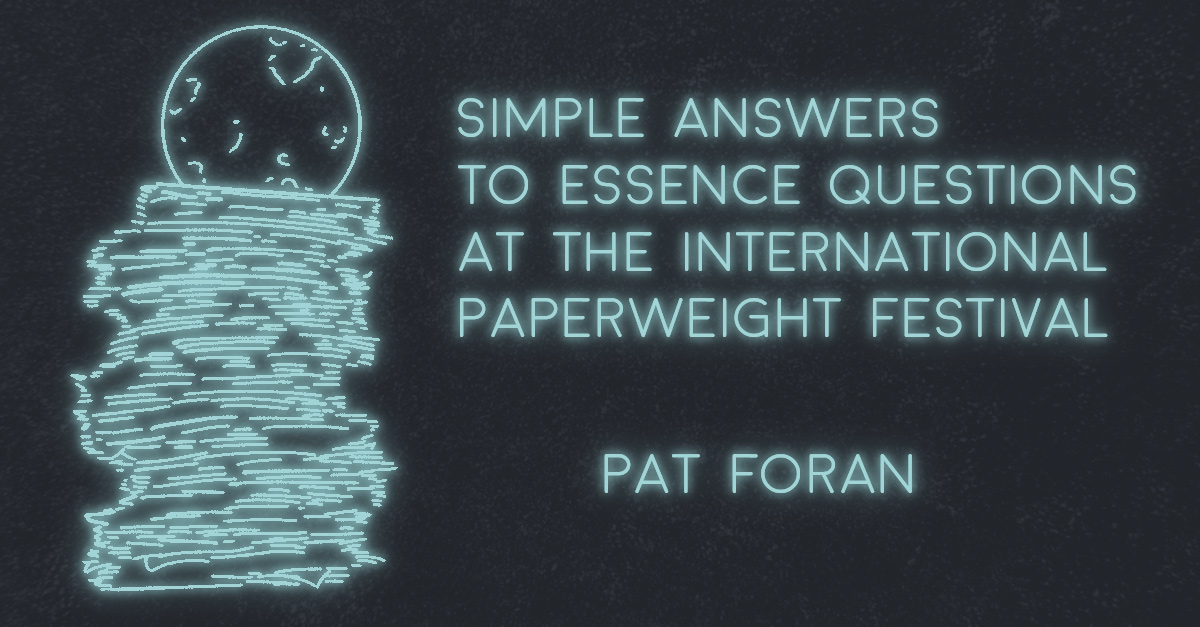 SIMPLE ANSWERS TO ESSENCE QUESTIONS AT THE INTERNATIONAL PAPERWEIGHT FESTIVAL by Pat Foran