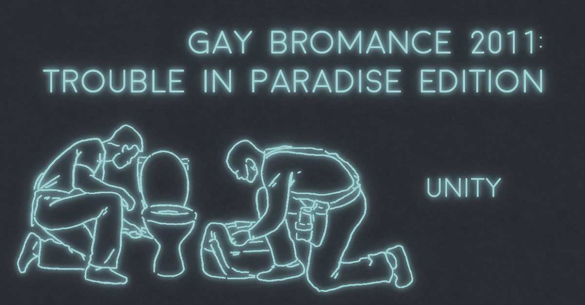 GAY BROMANCE 2011: TROUBLE IN PARADISE EDITION by Unity