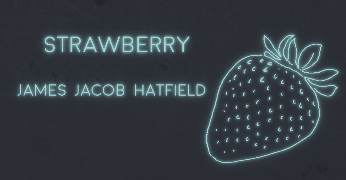STRAWBERRY by James Jacob Hatfield