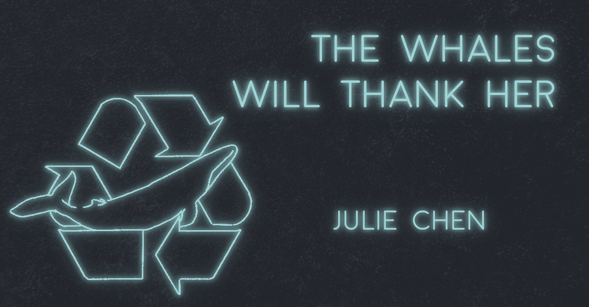 THE WHALES WILL THANK HER by Julie Chen