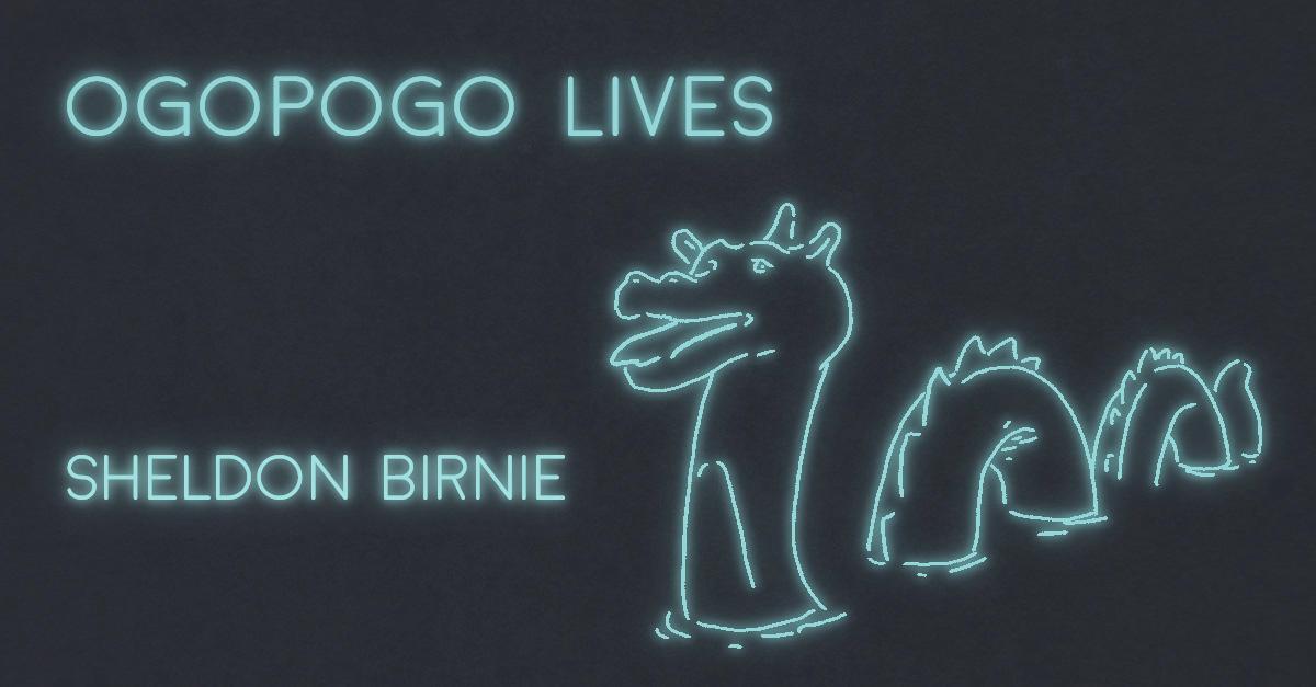 OGOPOGO LIVES by Sheldon Birnie