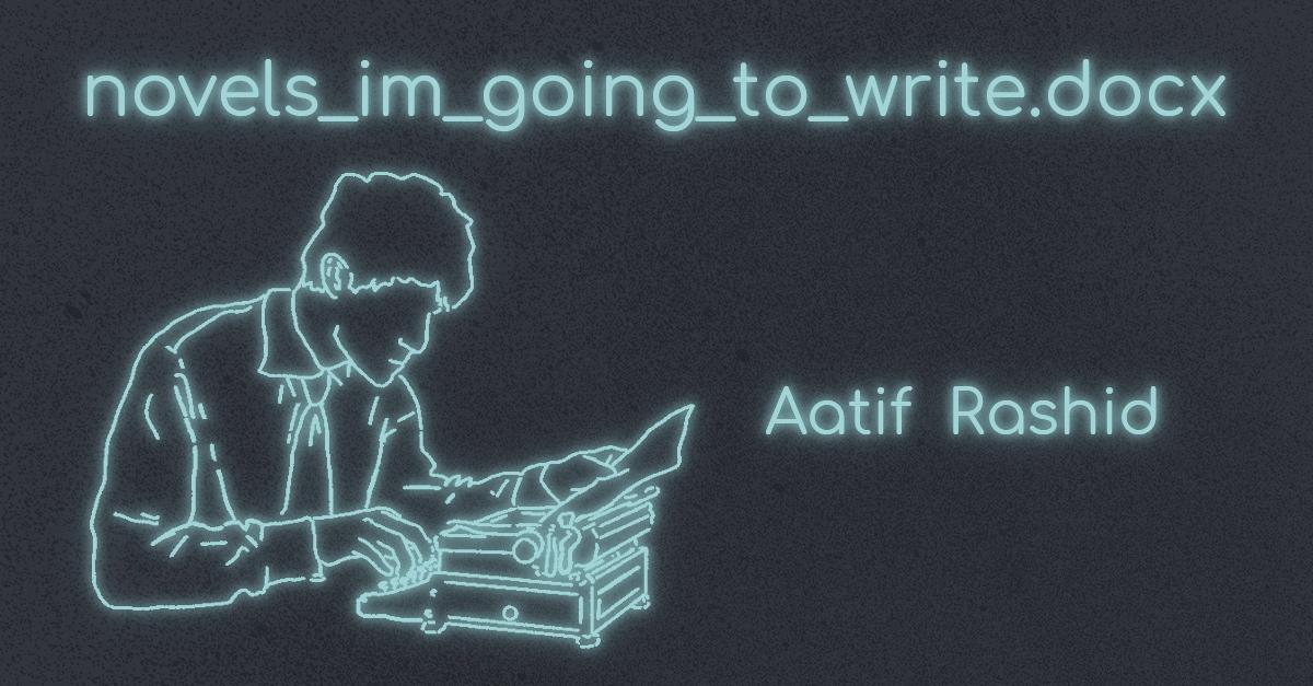 NOVELS_IM_GOING_TO_WRITE.DOCX by Aatif Rashid